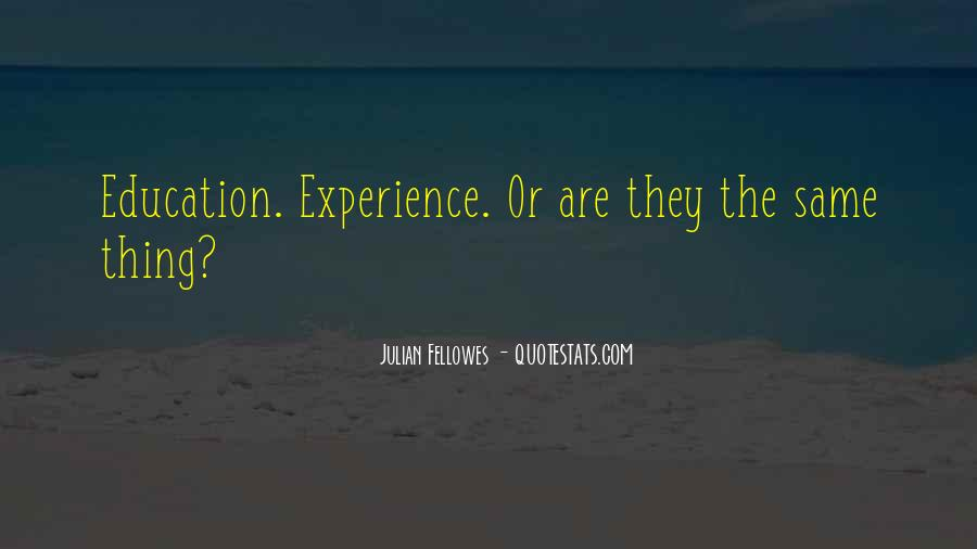 Experience Is The Best Education Quotes #147669