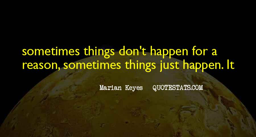 Quotes About How Things Happen For A Reason #201540