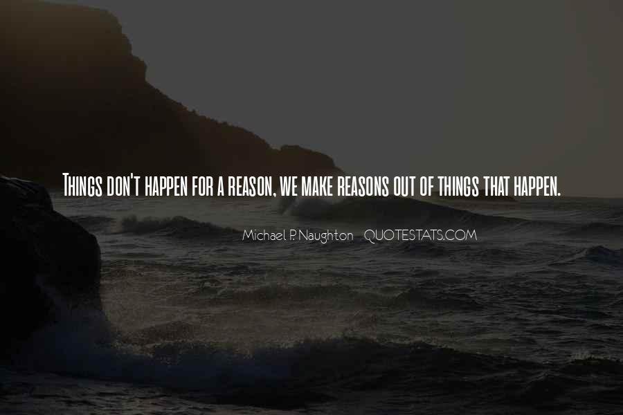 Quotes About How Things Happen For A Reason #304493