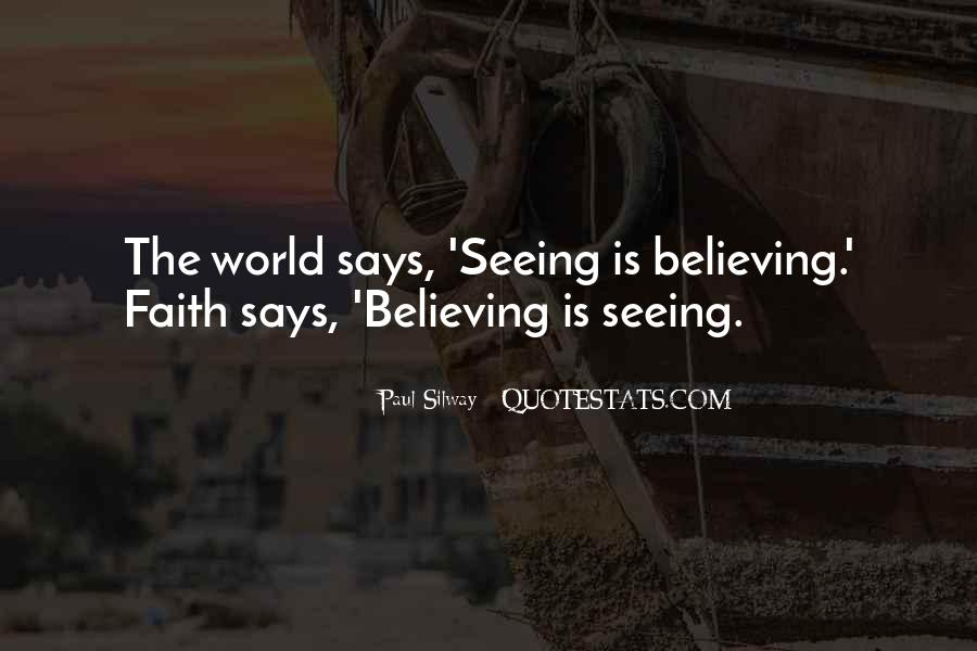 Faith Is Believing Without Seeing Quotes #1499326