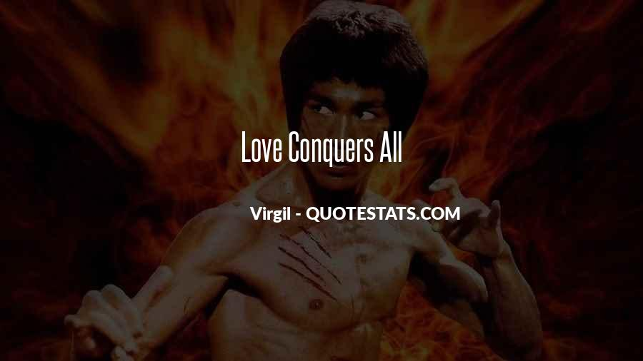 Quotes About How Love Conquers All #507092