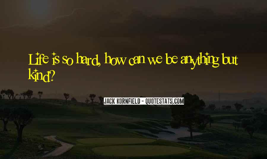 Quotes About How Life Is Hard #733798