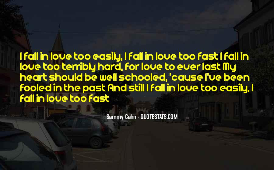 Falling In Love Too Easily Quotes #616303