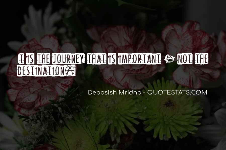 Quotes About The Journey Is More Important Than The Destination #1145512