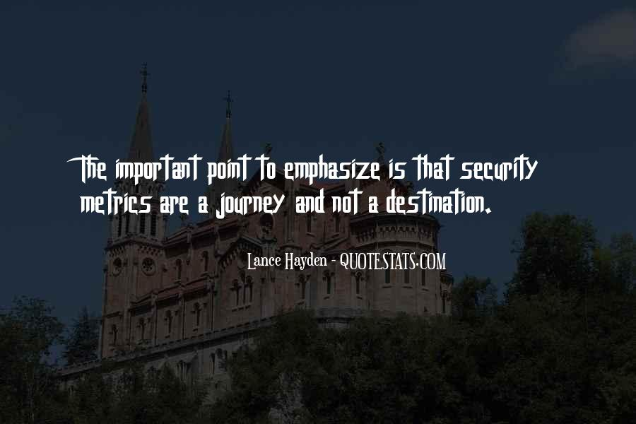 Quotes About The Journey Is More Important Than The Destination #1290874