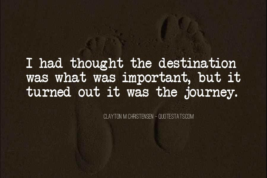 Quotes About The Journey Is More Important Than The Destination #836822