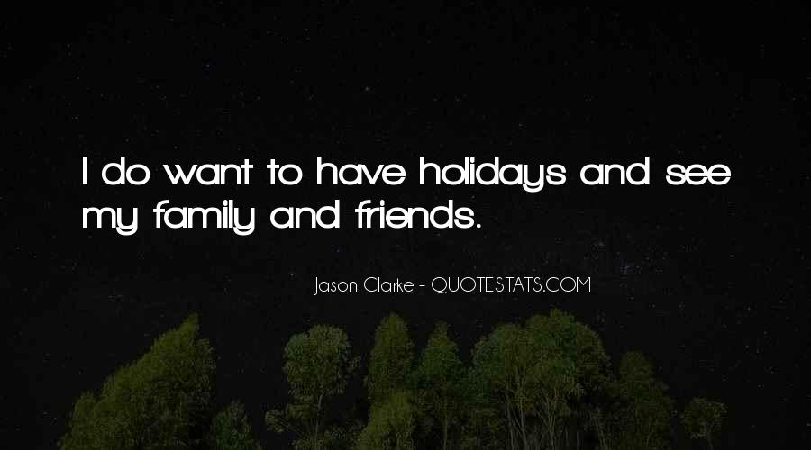 Quotes About Holidays And Family And Friends #1821801