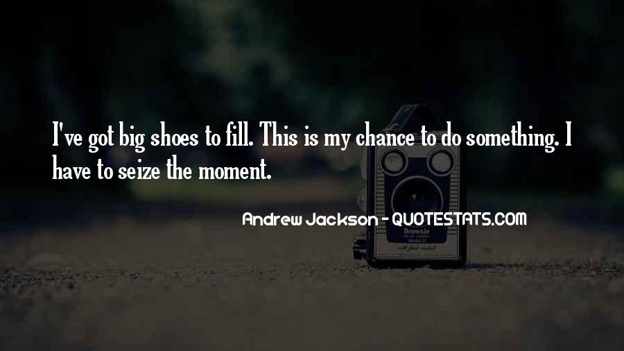 Fill Your Shoes Quotes #1440613
