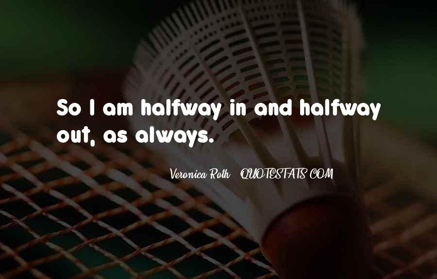Quotes About Having Something Halfway #109019