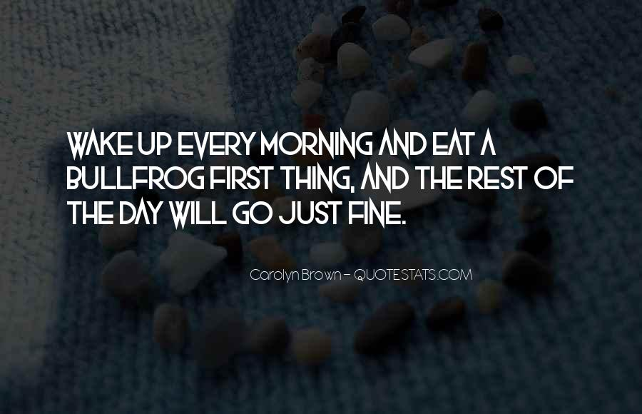 First Thing Every Morning Quotes #1841938
