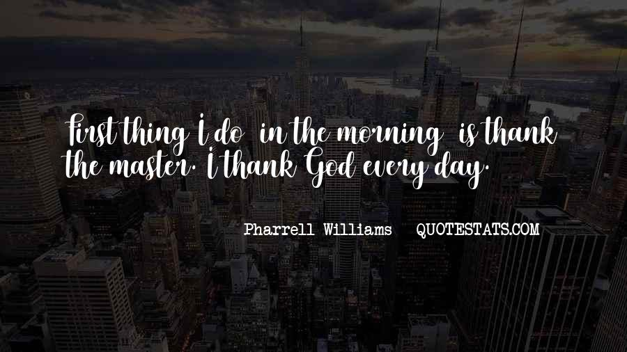 First Thing Every Morning Quotes #475240