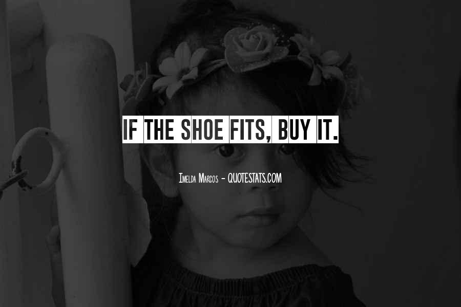 Fit My Shoes Quotes #1175685