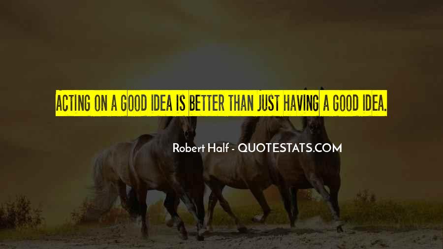 Quotes About Having A Good Idea #847926