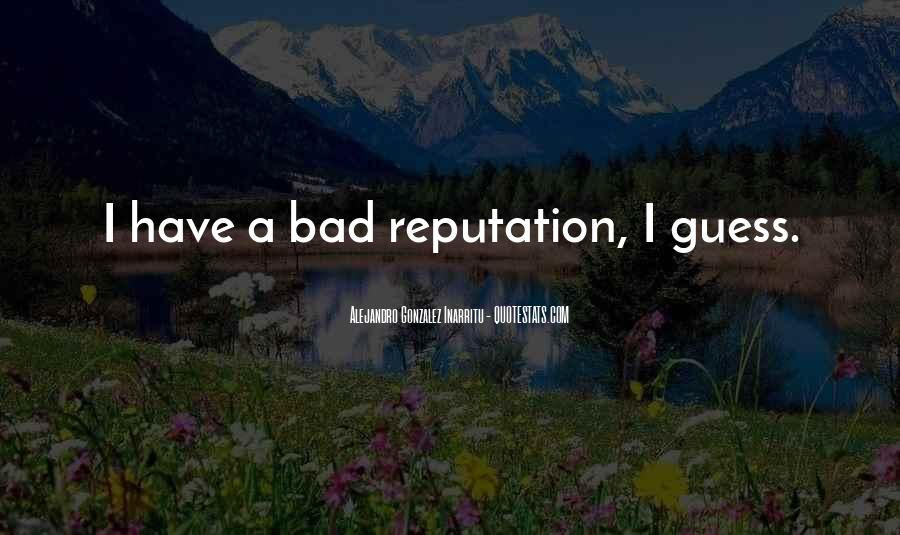 Quotes About Having A Bad Reputation #780667