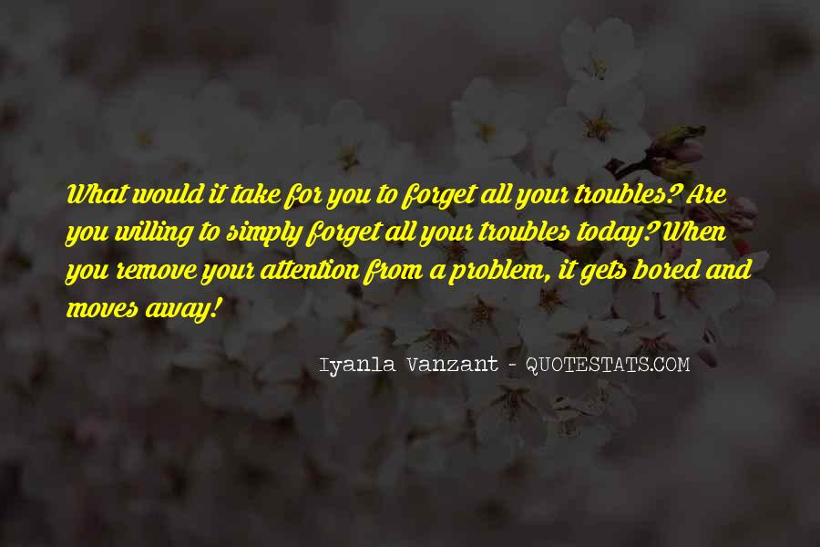 Forget All Your Troubles Quotes #1035807