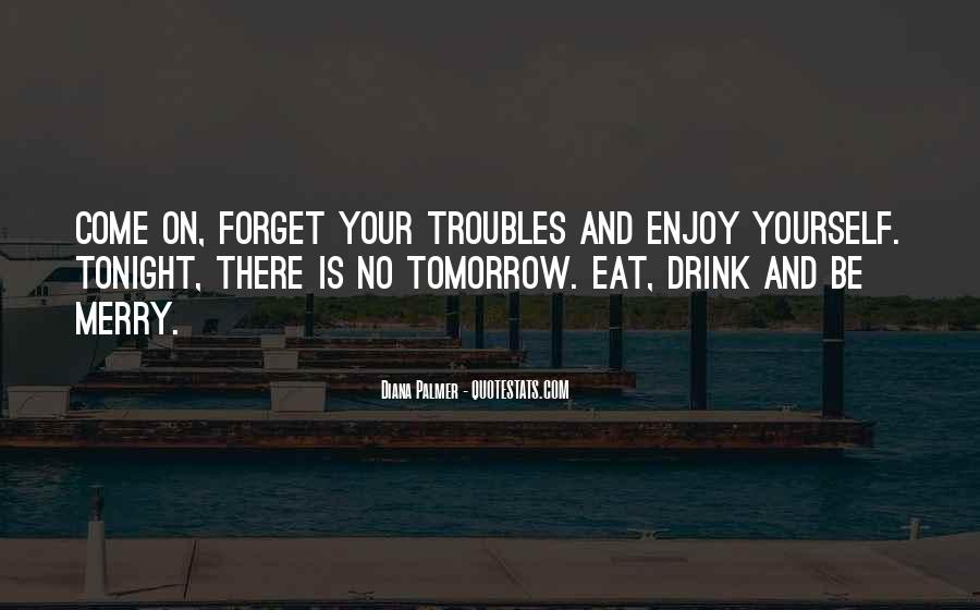 Forget All Your Troubles Quotes #1196292