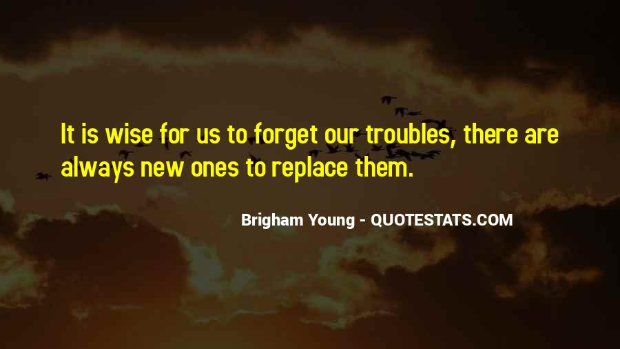 Forget All Your Troubles Quotes #1520335