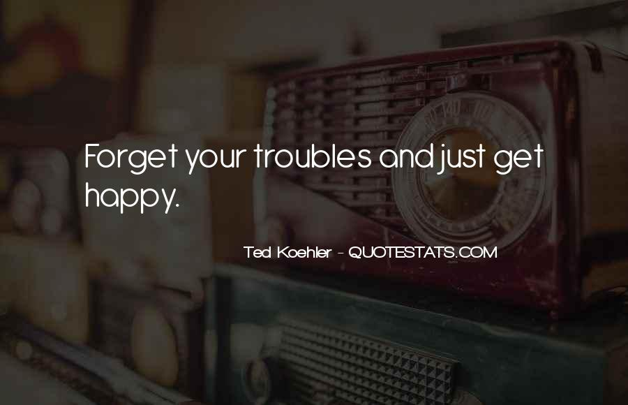 Forget All Your Troubles Quotes #336164