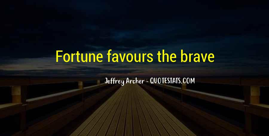 Fortune Favours The Brave Quotes #1459911