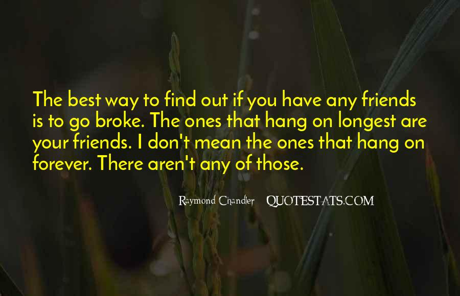 Friends Aren't There You Quotes #1248498