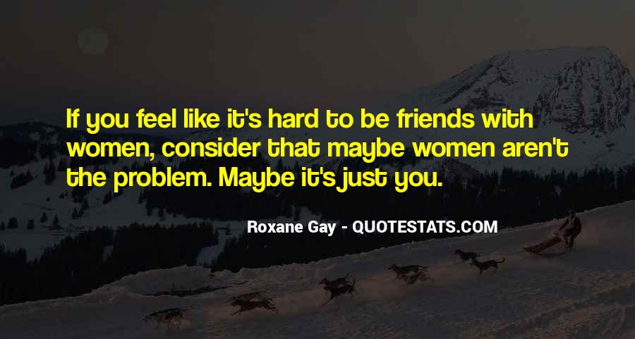 Friends Aren't There You Quotes #462144