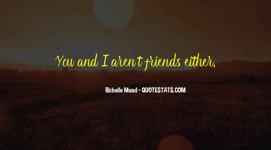 Friends Aren't There You Quotes #540002
