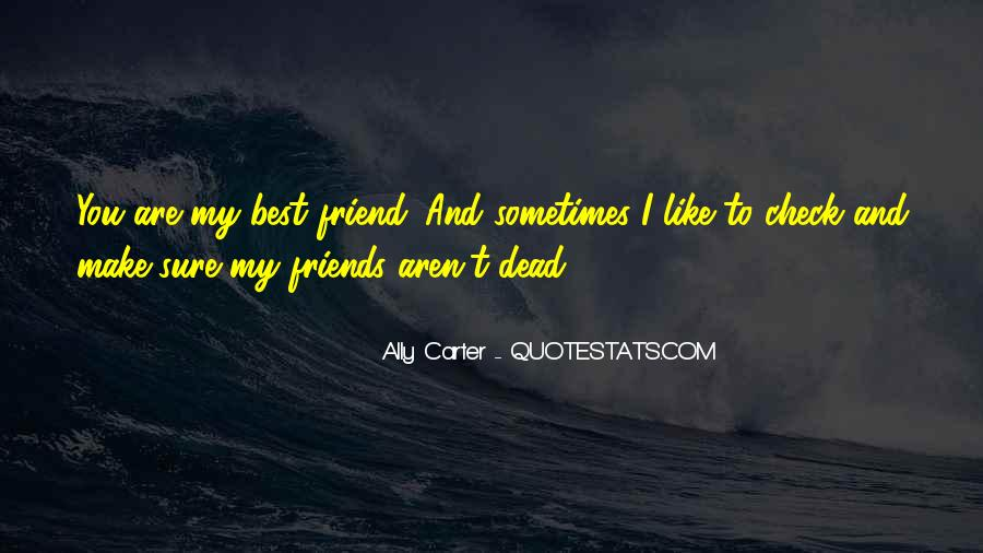 Friends Aren't There You Quotes #542326