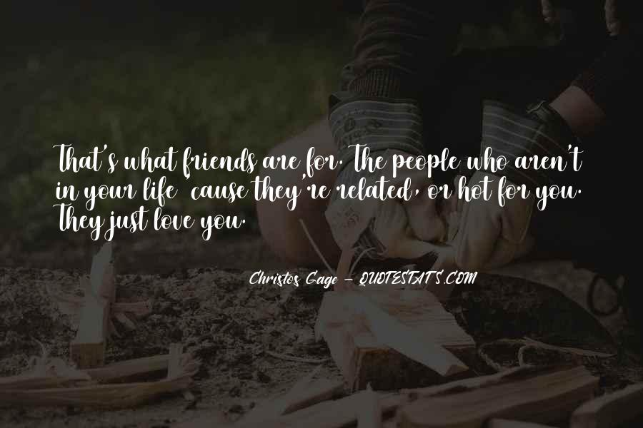 Friends Aren't There You Quotes #806461