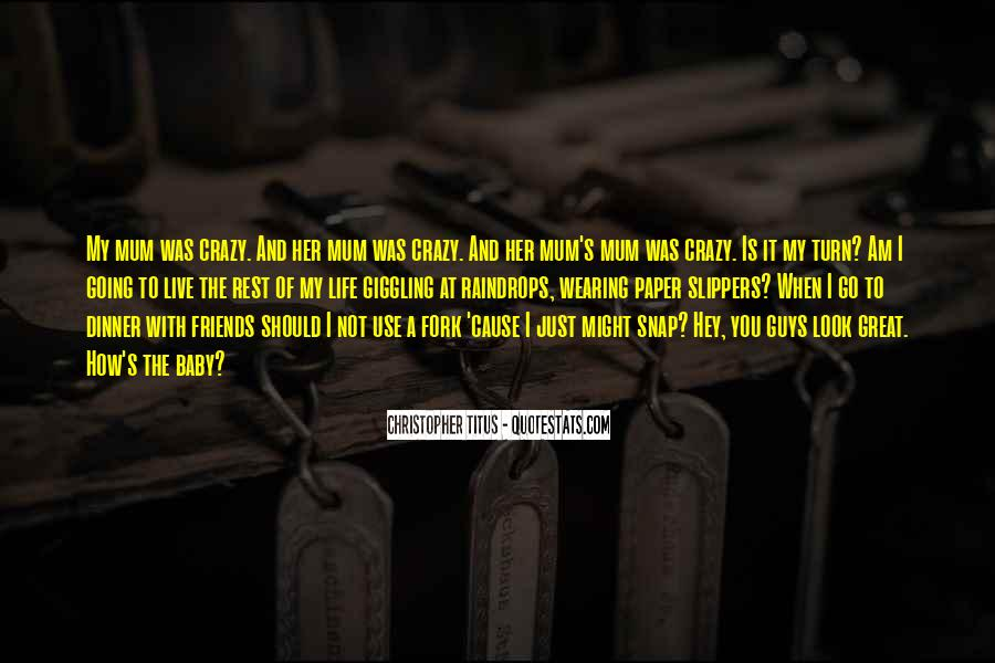 Friends Going Crazy Quotes #1006258