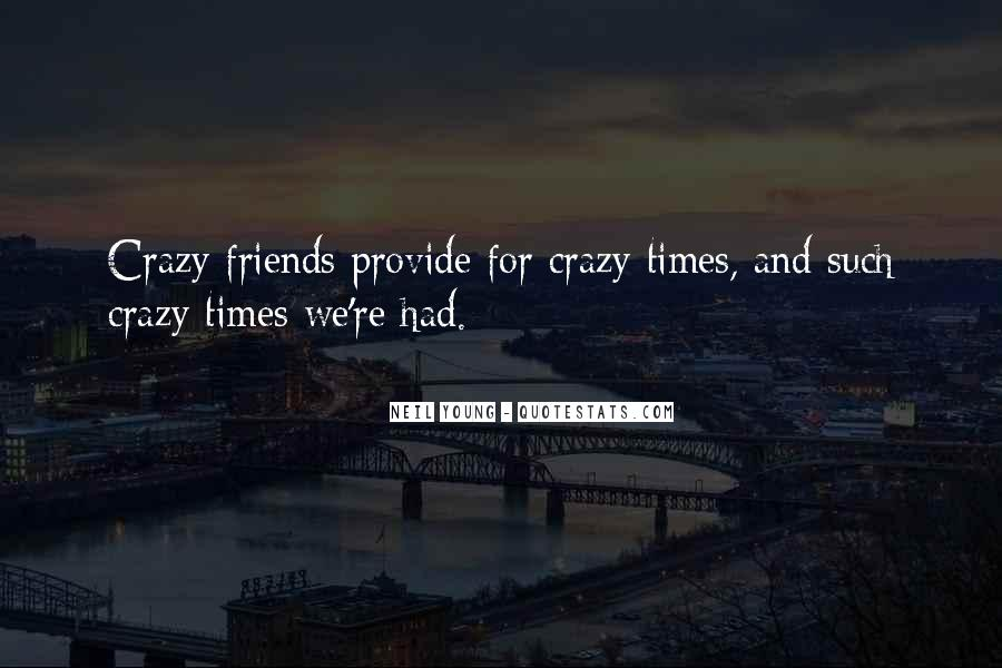 Friends Going Crazy Quotes #32651