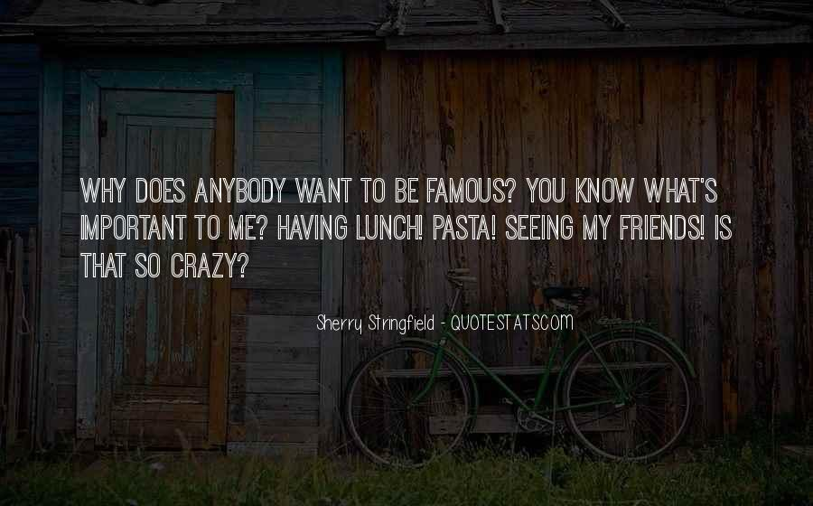 Friends Going Crazy Quotes #636169