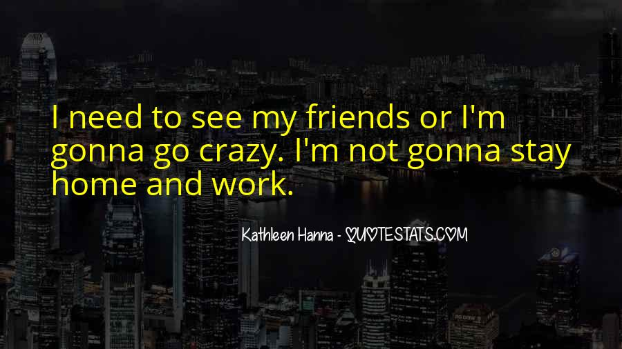 Friends Going Crazy Quotes #93710