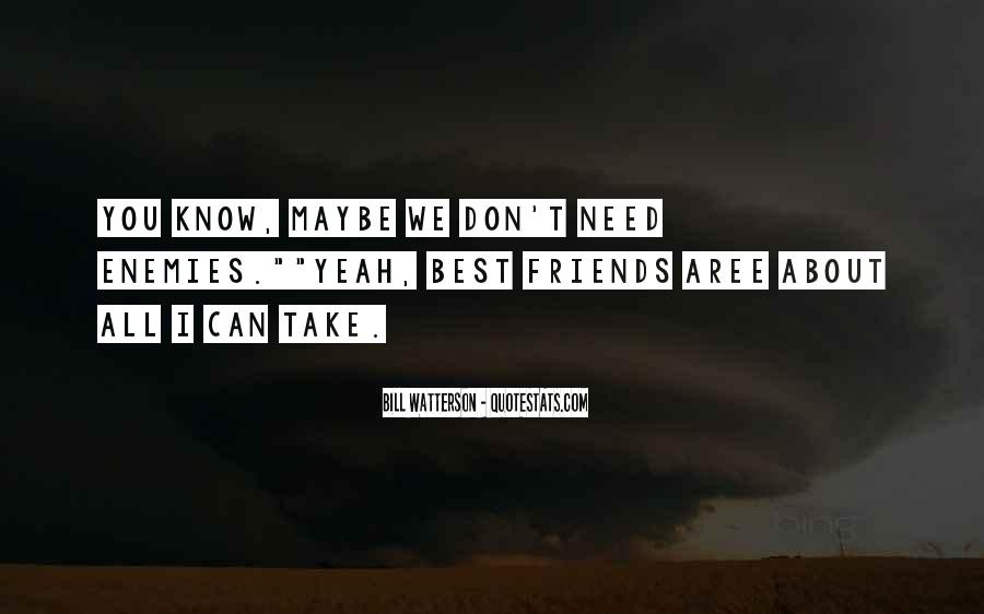 Friends I Don Need Them Quotes #623425