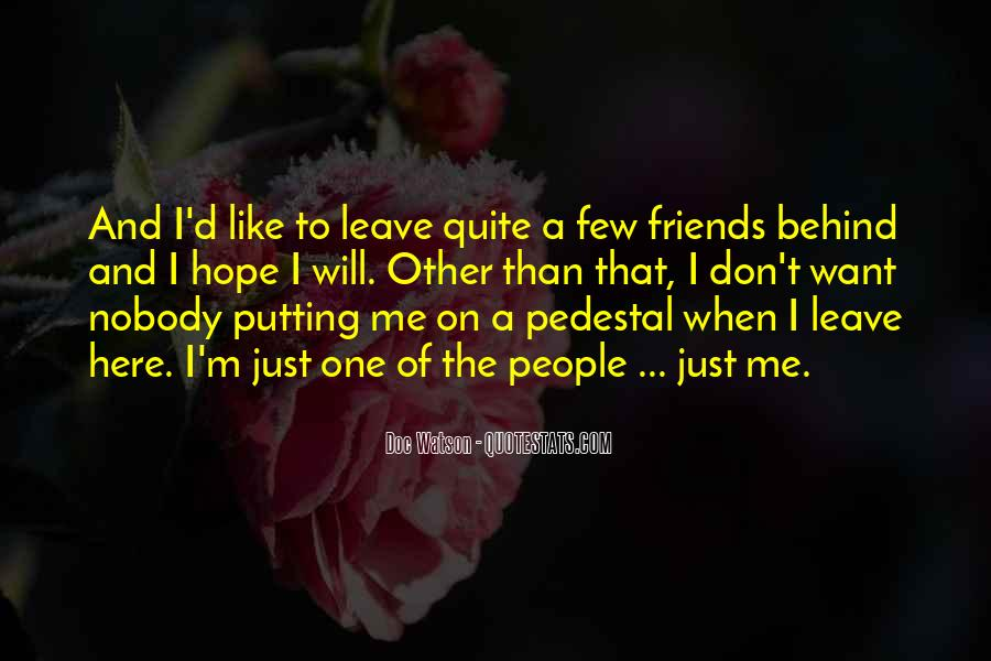 Friends That Leave You Behind Quotes #1673487