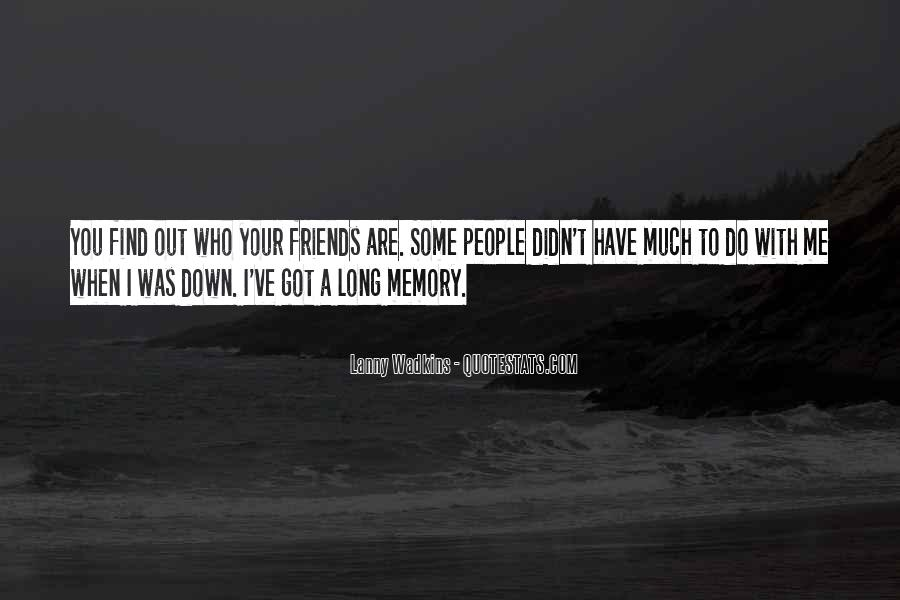Friends When You're Down Quotes #1430731