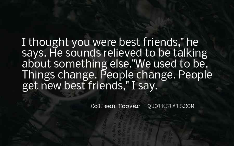 Friends Will Change Quotes #403348
