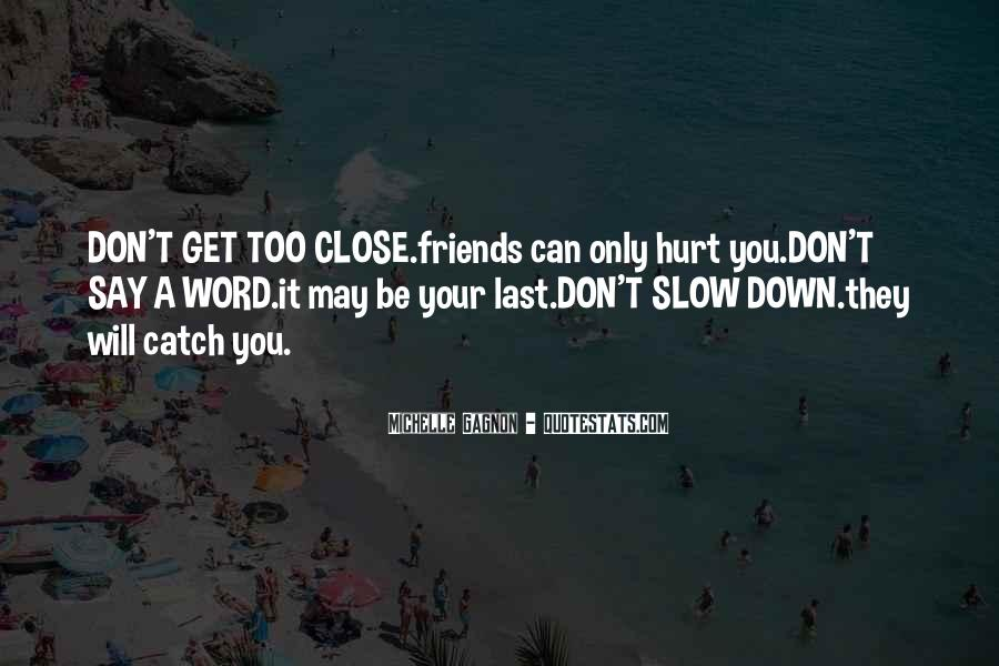 Friends Will Hurt You Quotes #816339