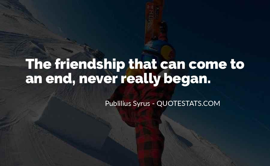 Friendship Come To End Quotes #1374117