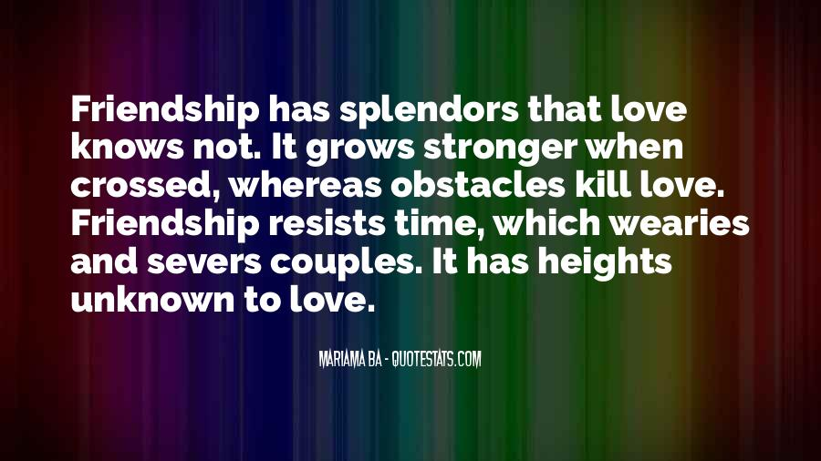 Friendship Grows Stronger Quotes #799148