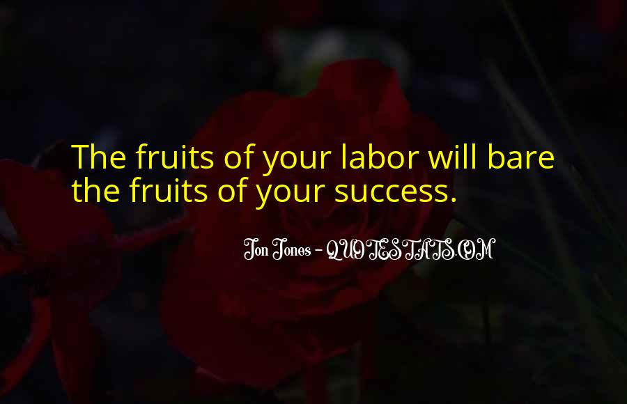 Fruit Of My Labor Quotes #938722