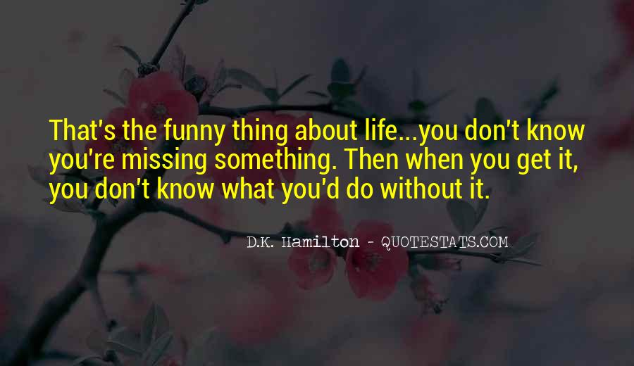 Funny Thing About Life Quotes #1184834