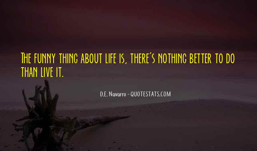 Funny Thing About Life Quotes #1607566