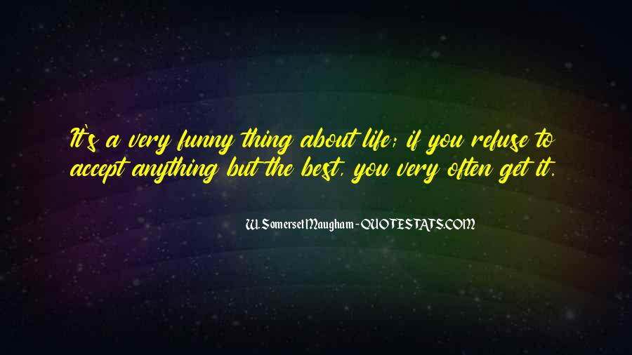 Funny Thing About Life Quotes #1829094