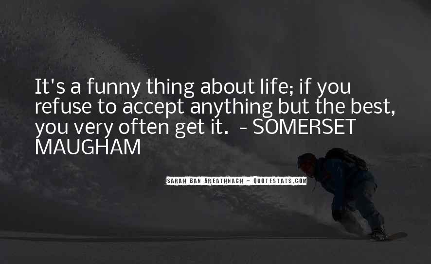 Funny Thing About Life Quotes #371519