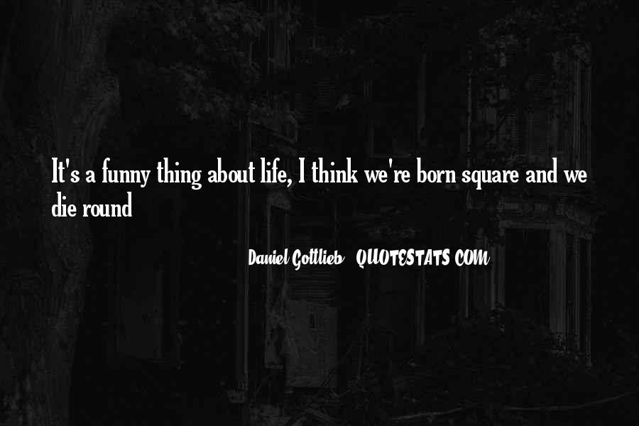 Funny Thing About Life Quotes #80819