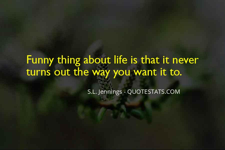 Funny Thing About Life Quotes #852614