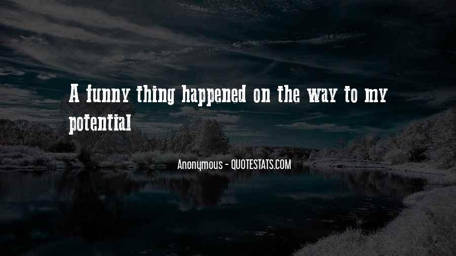 Funny Thing Happened Quotes #1401865