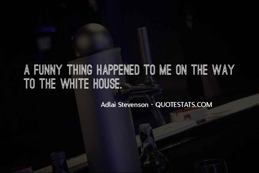 Funny Thing Happened Quotes #1874339