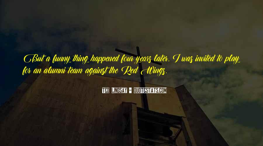 Funny Thing Happened Quotes #394520