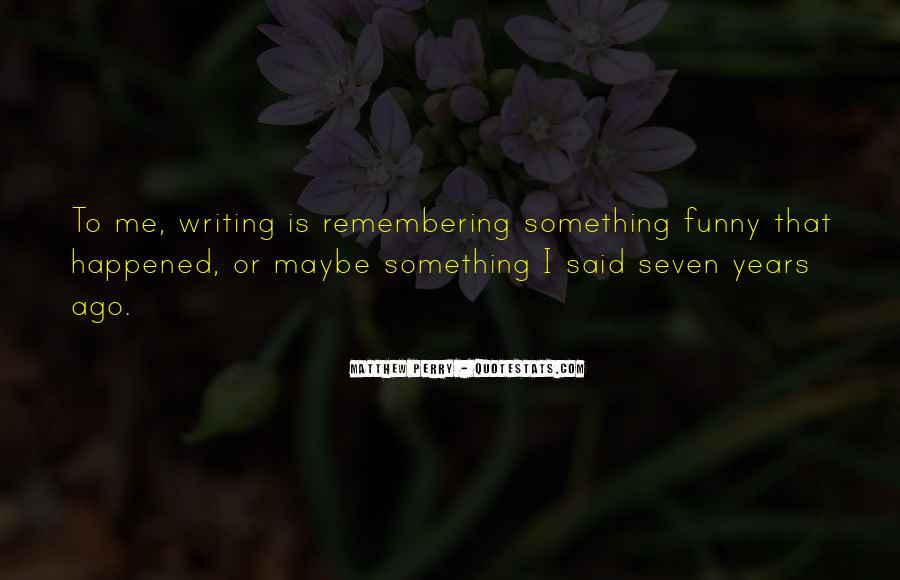 Funny Thing Happened Quotes #449676